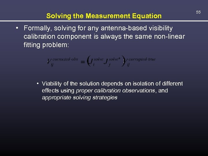 Solving the Measurement Equation • Formally, solving for any antenna-based visibility calibration component is