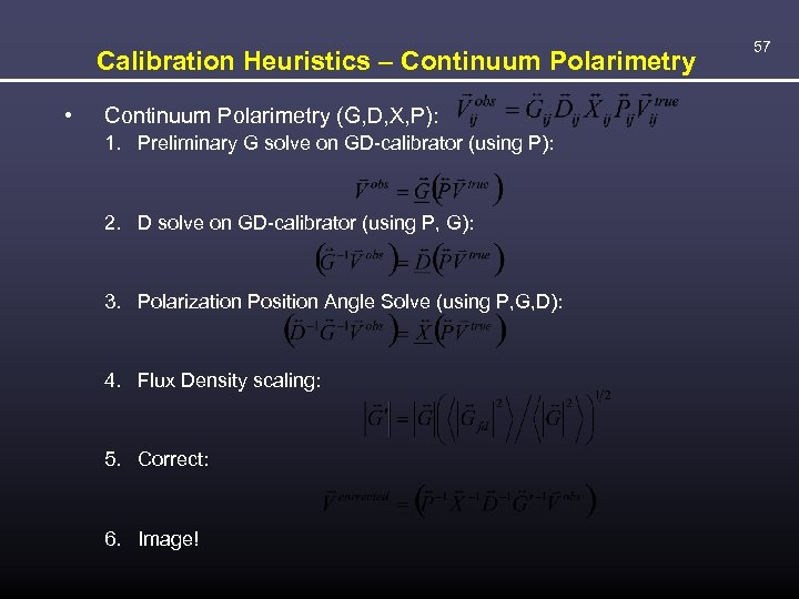 Calibration Heuristics – Continuum Polarimetry • Continuum Polarimetry (G, D, X, P): 1. Preliminary