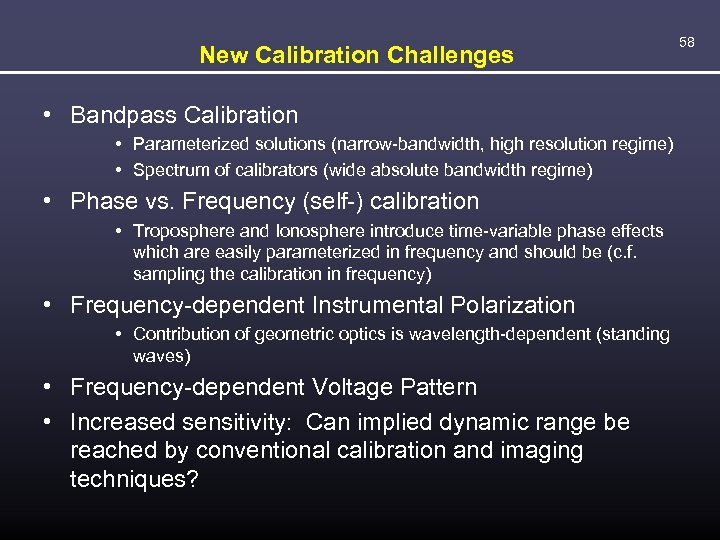 New Calibration Challenges • Bandpass Calibration • Parameterized solutions (narrow-bandwidth, high resolution regime) •