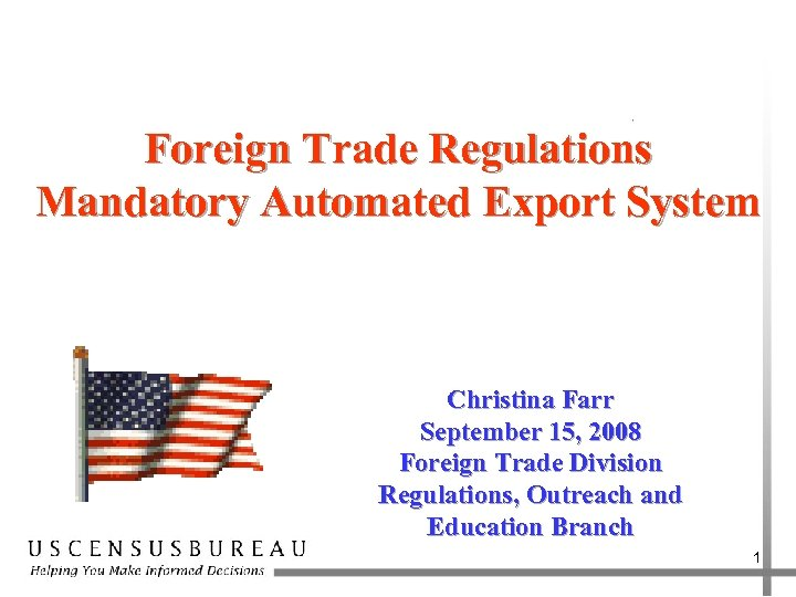 Foreign Trade Regulations Mandatory Automated Export System Christina Farr September 15, 2008 Foreign Trade