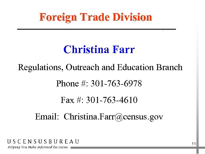 Foreign Trade Division Christina Farr Regulations, Outreach and Education Branch Phone #: 301 -763