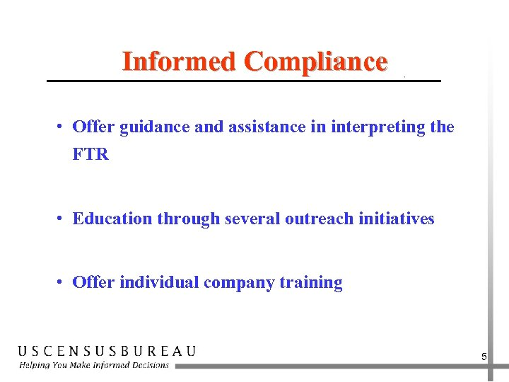 Informed Compliance • Offer guidance and assistance in interpreting the FTR • Education through