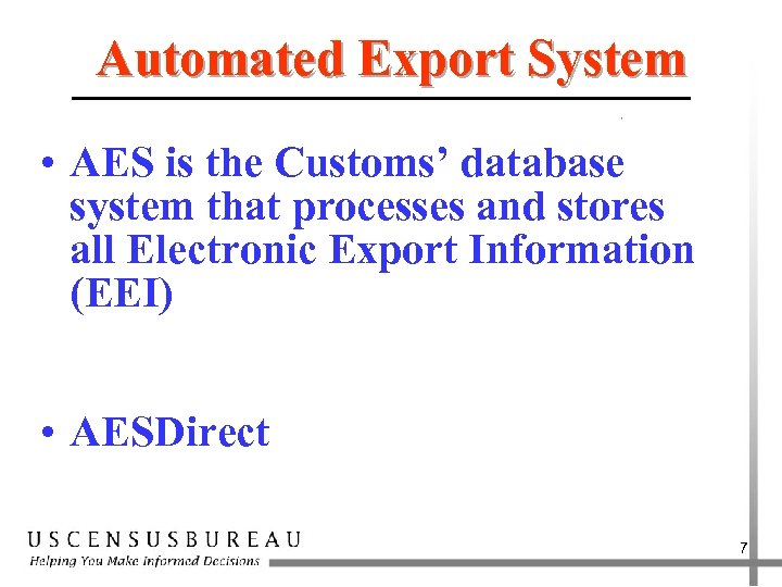 Automated Export System • AES is the Customs' database system that processes and stores