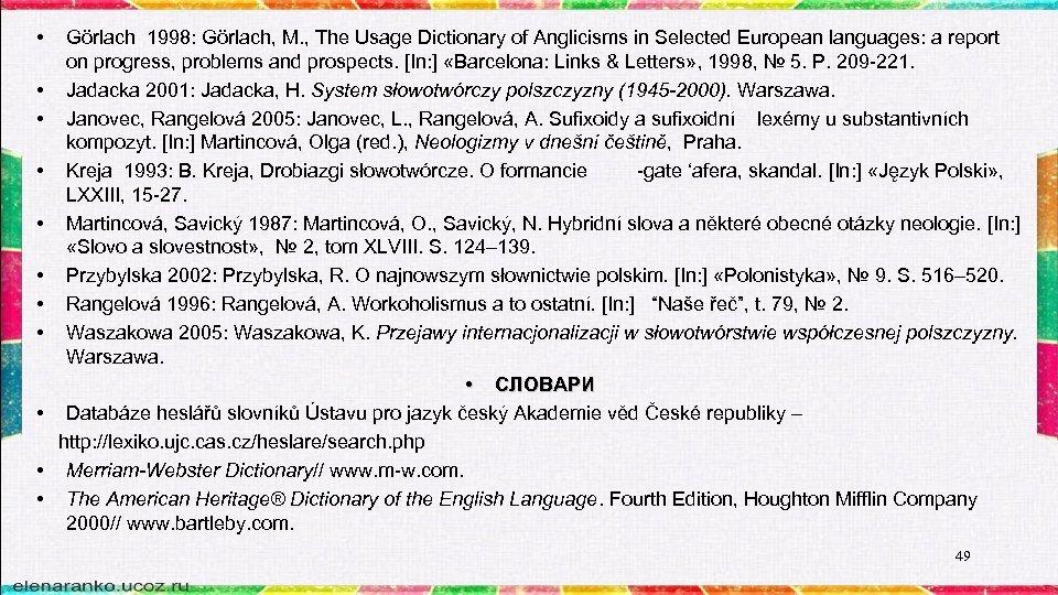 • Görlach 1998: Görlach, M. , The Usage Dictionary of Anglicisms in Selected