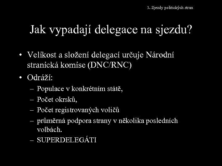 3. Sjezdy politických stran Jak vypadají delegace na sjezdu? • Velikost a složení delegací