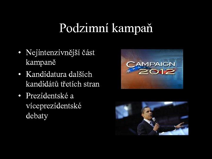 Podzimní kampaň • Nejintenzivnější část kampaně • Kandidatura dalších kandidátů třetích stran • Prezidentské