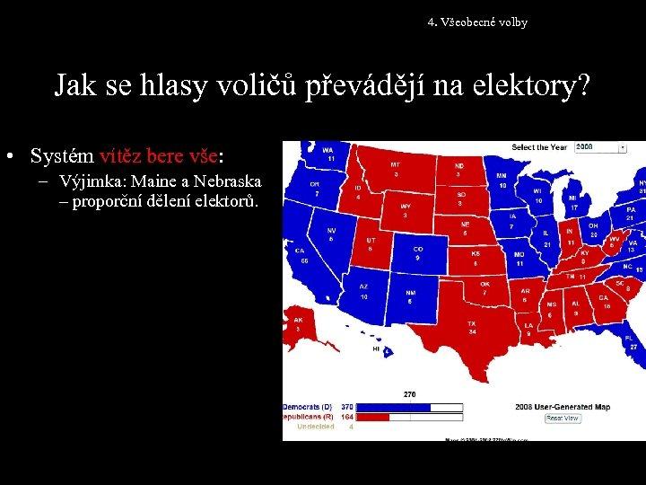 4. Všeobecné volby Jak se hlasy voličů převádějí na elektory? • Systém vítěz bere