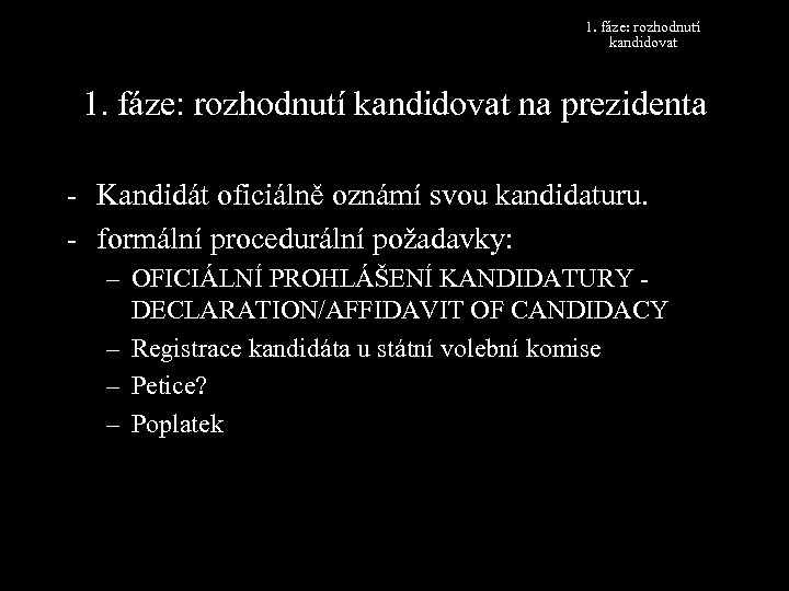 1. fáze: rozhodnutí kandidovat na prezidenta - Kandidát oficiálně oznámí svou kandidaturu. - formální