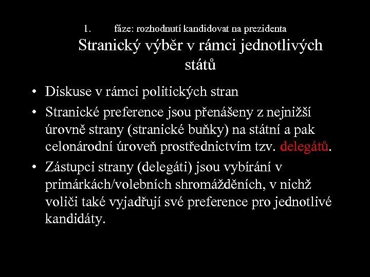 1. fáze: rozhodnutí kandidovat na prezidenta Stranický výběr v rámci jednotlivých států • Diskuse
