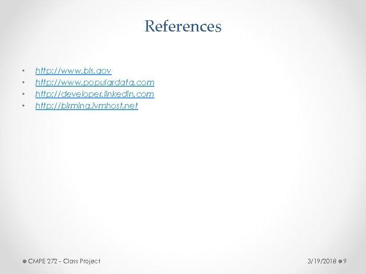 References • • http: //www. bls. gov http: //www. populardata. com http: //developer. linkedin.