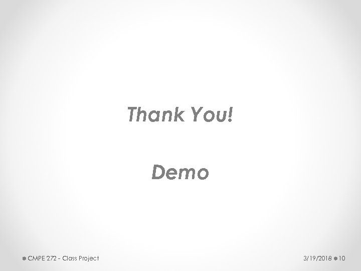 Thank You! Demo CMPE 272 - Class Project 3/19/2018 10