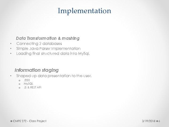Implementation Data Transformation & mashing • • • Connecting 2 databases Simple Java Parser