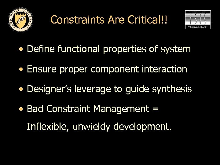 Constraints Are Critical!! • Define functional properties of system • Ensure proper component interaction