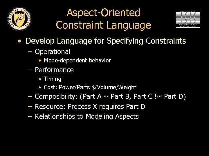 Aspect-Oriented Constraint Language • Develop Language for Specifying Constraints – Operational • Mode-dependent behavior