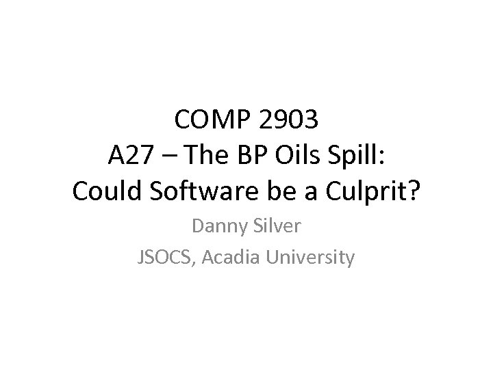 COMP 2903 A 27 – The BP Oils Spill: Could Software be a Culprit?