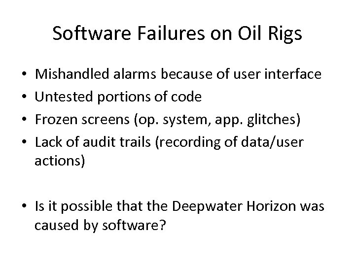 Software Failures on Oil Rigs • • Mishandled alarms because of user interface Untested