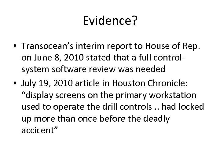 Evidence? • Transocean's interim report to House of Rep. on June 8, 2010 stated