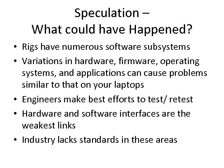 Speculation – What could have Happened? • Rigs have numerous software subsystems • Variations