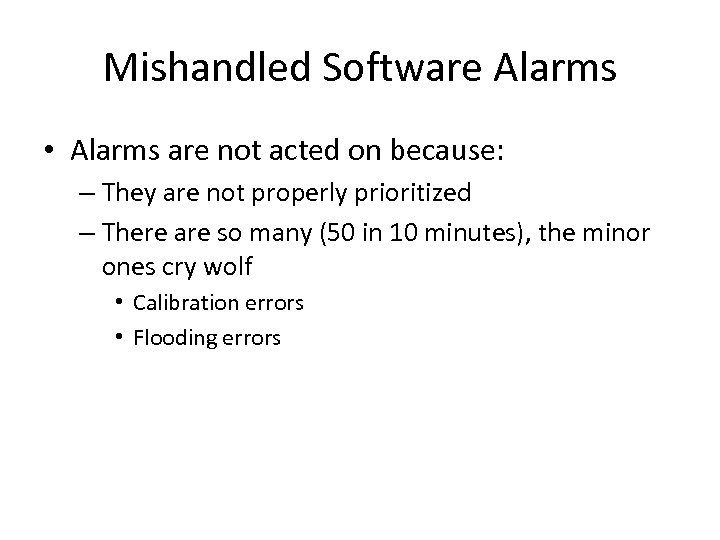 Mishandled Software Alarms • Alarms are not acted on because: – They are not