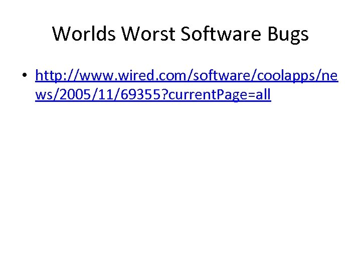Worlds Worst Software Bugs • http: //www. wired. com/software/coolapps/ne ws/2005/11/69355? current. Page=all