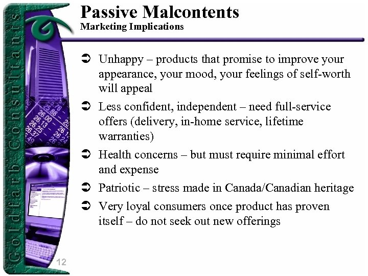 Passive Malcontents Marketing Implications Ü Unhappy – products that promise to improve your appearance,