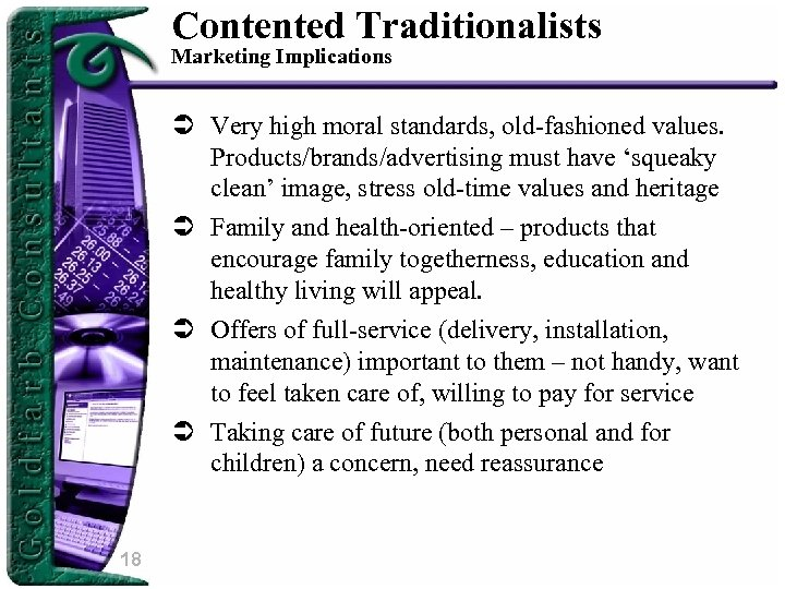 Contented Traditionalists Marketing Implications Ü Very high moral standards, old-fashioned values. Products/brands/advertising must have