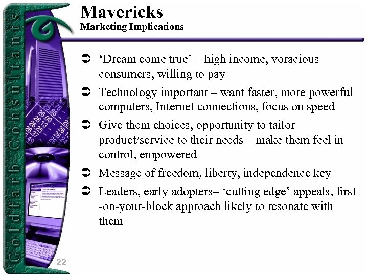 Mavericks Marketing Implications Ü 'Dream come true' – high income, voracious consumers, willing to