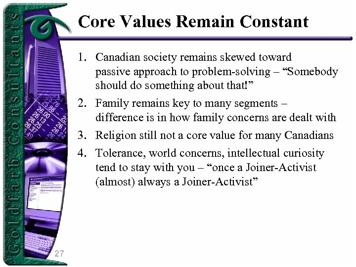 Core Values Remain Constant 1. Canadian society remains skewed toward passive approach to problem-solving