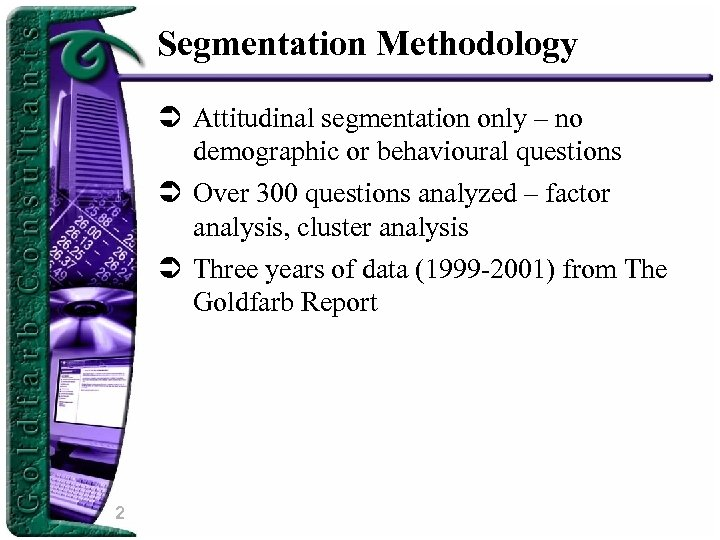 Segmentation Methodology Ü Attitudinal segmentation only – no demographic or behavioural questions Ü Over