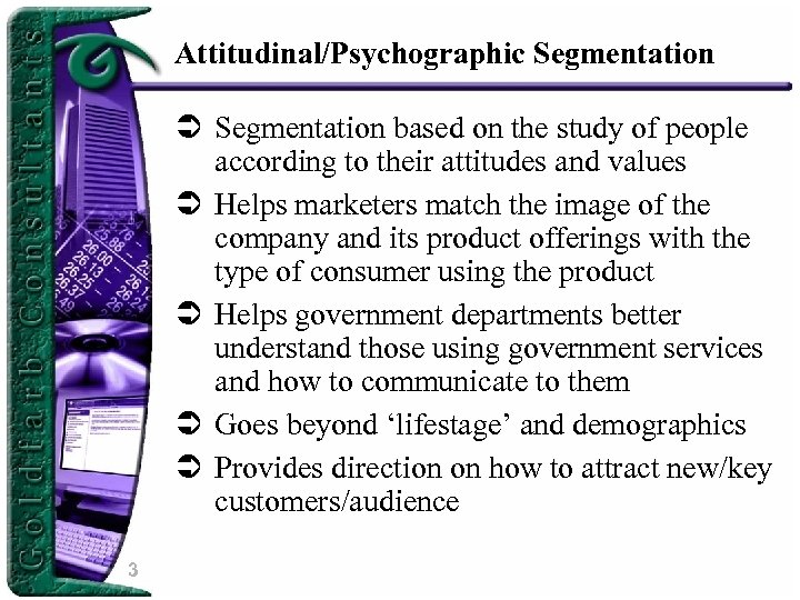 Attitudinal/Psychographic Segmentation Ü Segmentation based on the study of people according to their attitudes