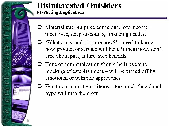 Disinterested Outsiders Marketing Implications Ü Materialistic but price conscious, low income – incentives, deep