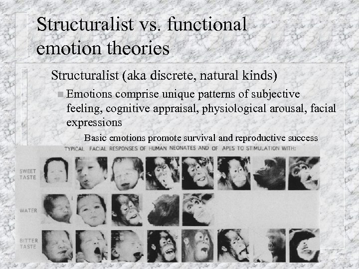 Structuralist vs. functional emotion theories – Structuralist (aka discrete, natural kinds) n Emotions comprise
