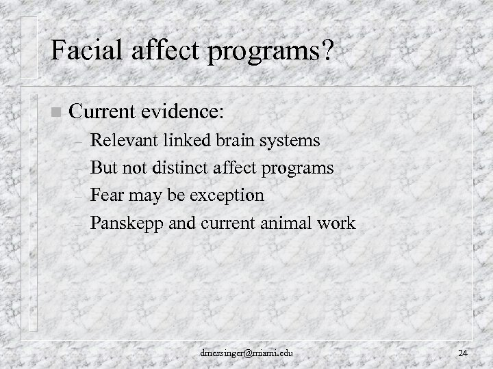 Facial affect programs? n Current evidence: – – Relevant linked brain systems But not