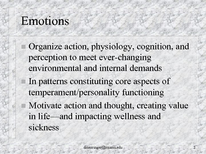 Emotions Organize action, physiology, cognition, and perception to meet ever-changing environmental and internal demands