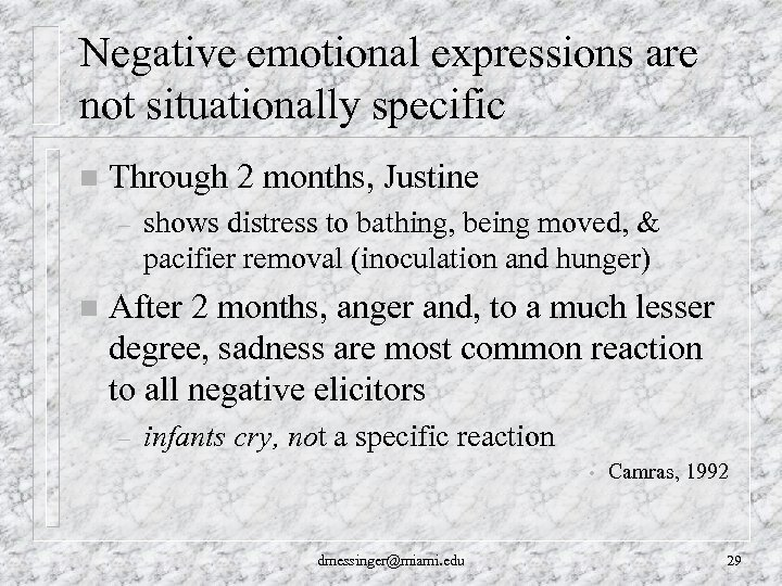 Negative emotional expressions are not situationally specific n Through 2 months, Justine – n
