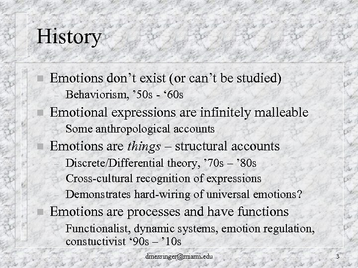 History n Emotions don't exist (or can't be studied) – n Emotional expressions are