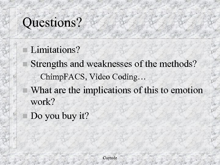 Questions? Limitations? n Strengths and weaknesses of the methods? n – Chimp. FACS, Video