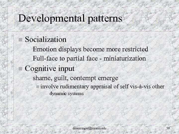 Developmental patterns n Socialization – – n Emotion displays become more restricted Full-face to