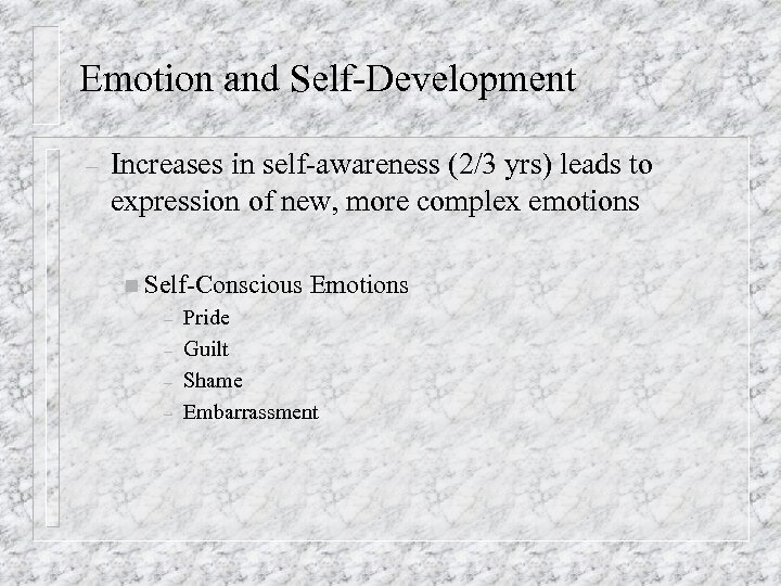 Emotion and Self-Development – Increases in self-awareness (2/3 yrs) leads to expression of new,