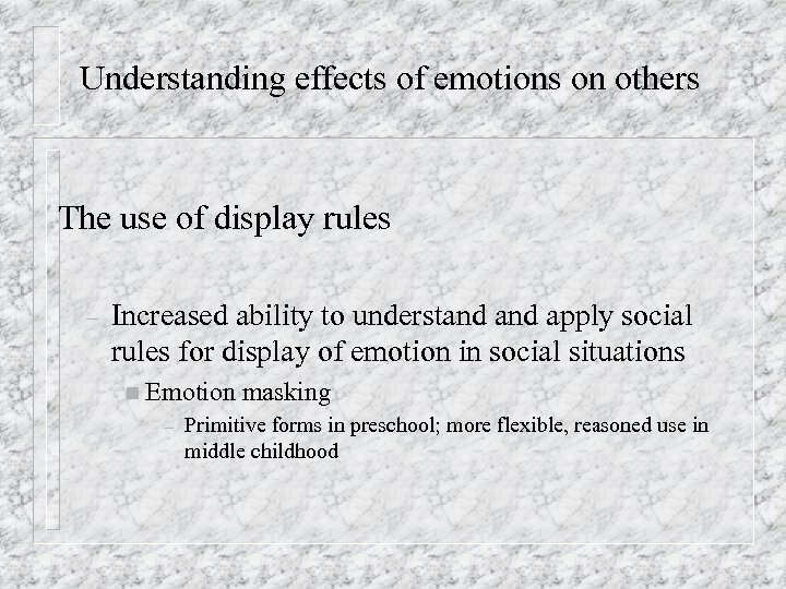 Understanding effects of emotions on others The use of display rules – Increased ability