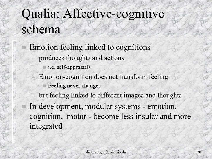 Qualia: Affective-cognitive schema n Emotion feeling linked to cognitions – produces thoughts and actions