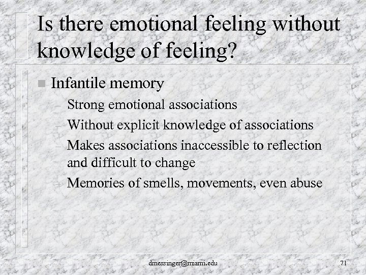 Is there emotional feeling without knowledge of feeling? n Infantile memory – – Strong