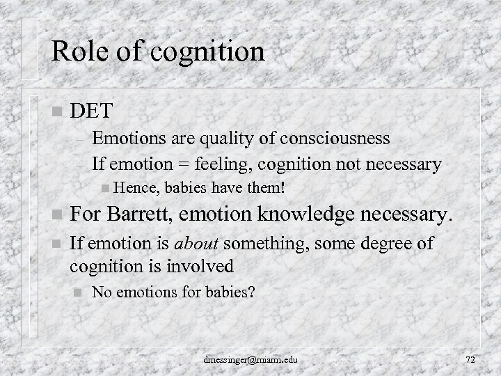 Role of cognition n DET – – Emotions are quality of consciousness If emotion