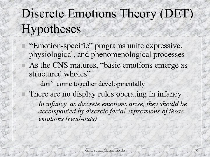 "Discrete Emotions Theory (DET) Hypotheses n n ""Emotion-specific"" programs unite expressive, physiological, and phenomenological"
