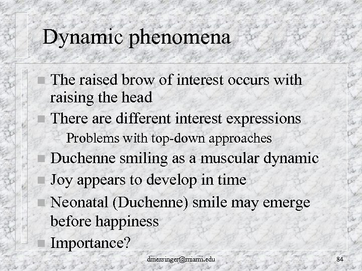 Dynamic phenomena The raised brow of interest occurs with raising the head n
