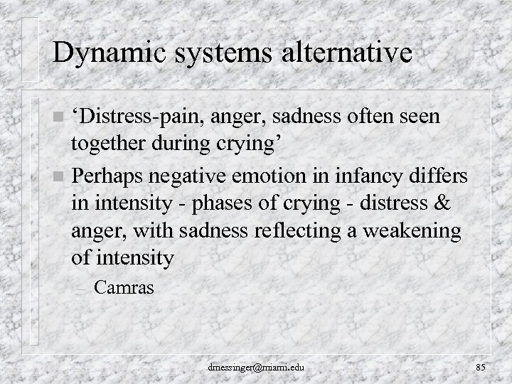 Dynamic systems alternative 'Distress-pain, anger, sadness often seen together during crying' n Perhaps negative
