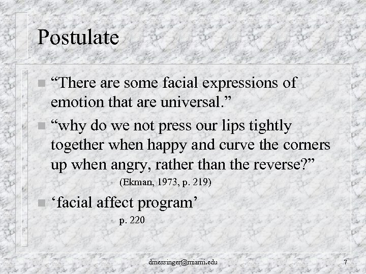 "Postulate ""There are some facial expressions of emotion that are universal. "" n ""why"