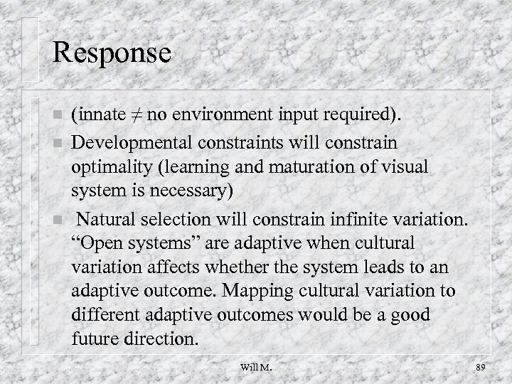 Response n n n (innate ≠ no environment input required). Developmental constraints will constrain