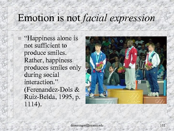 "Emotion is not facial expression n ""Happiness alone is not sufficient to produce smiles."