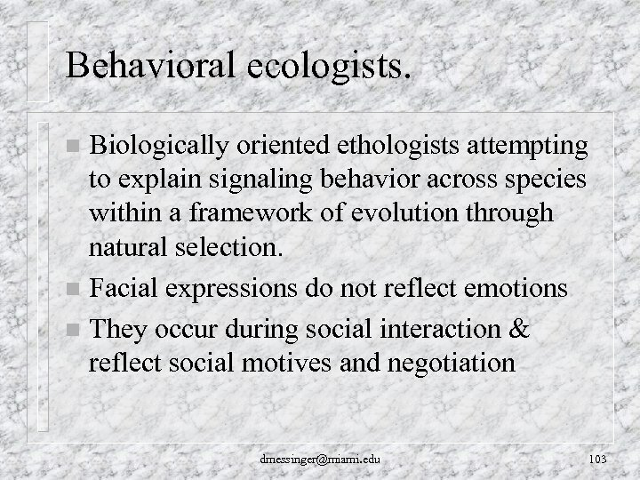 Behavioral ecologists. Biologically oriented ethologists attempting to explain signaling behavior across species within a